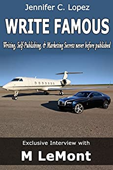 Write Famous: Exclusive Interview on Writing, Marketing, and Self-Publishing Secrets (Dare 2B GR8 Series Book 4) by [LeMont, M, Lopez, Jennifer C.]