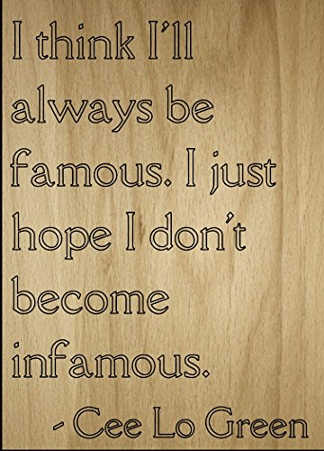 Mundus Souvenirs I Think I'll Always be Famous. I just. Quote by CEE Lo Green, Laser Engraved on Wooden Plaque - Size: 8