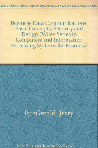 Business Data Communications: Basic Concepts, Security, and Design (Wiley Series in Computers and Information Processing