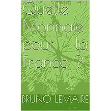Quelle Monnaie pour une France souveraine ?: Sans souveraineté monétaire, une nation ne peut exister. (French Edition)
