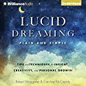 Lucid Dreaming, Plain and Simple: Tips and Techniques for Insight, Creativity, and Personal Growth Audiobook by Robert Waggoner, Caroline McCready Narrated by Mel Foster