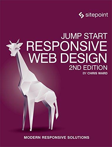 Jump Start Responsive Web Design: Modern Responsive Solutions