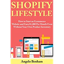 Shopify Lifestyle: How to Start an Ecommerce Website and Earn $1,000 Per Month Even Without Your Own Product Inventory