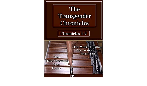 The Transgender Chronicles Chronicles 1 2 Two Works Of Willing