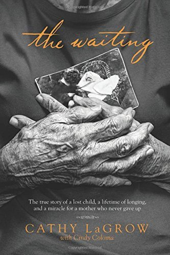 The Waiting: The True Story of a Lost Child, a Lifetime of Longing, and a Miracle for a Mother Who Never Gave Up by LaGrow, Cathy (2014) Hardcover