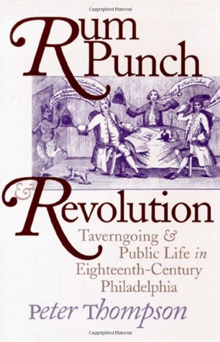 rum-punch-revolution-taverngoing-public-life-in-eighteenth-century-philadelphia