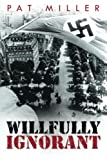 Willfully Ignorant, Pat Miller, 1490822178