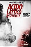Acido Lattico Essenziale: Capire ed applicare l'allenamento lattacido per Sport & Fitness