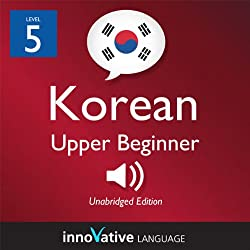 Learn Korean - Level 5: Upper Beginner Korean, Volume 1: Lessons 1-25