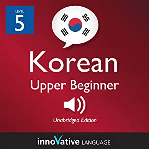 Learn Korean - Level 5: Upper Beginner Korean, Volume 1: Lessons 1-25 Audiobook