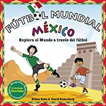 Fútbol Mundial México: Explora el mundo a través del fútbol (Soccer World) (Spanish Edition)