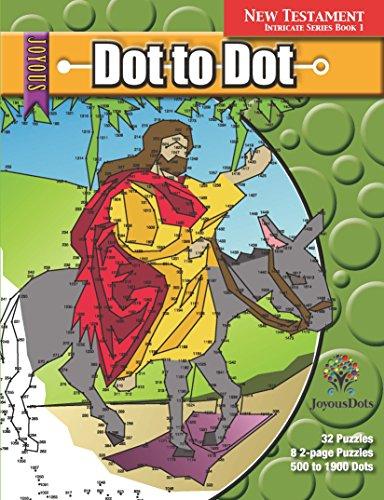 Joyous Dots New Testament Dot to Dot Intricate Series Book 1: Extreme Christian Fun!