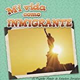 img - for Mi vida como inmigrante: My Life as an Immigrant) (Little World Social Studies) (Spanish Edition) book / textbook / text book