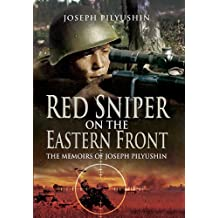 Red Sniper on the Eastern Front: The Memoirs of Joseph Pilyushin
