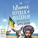 The Islamic Republic of Australia Audiobook by Sami Shah Narrated by To Be Announced