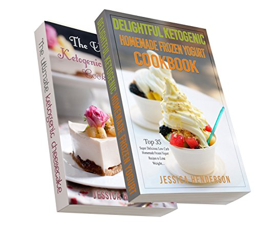 Ketogenic Diet: Top 70 Mouthwatering Cheesecake & Homemade Frozen Yogurt Recipes Bundle (High Fat Low Carb...Keto Diet, Weight Loss, Diabetes) by Jessica Henderson