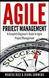 #7: Agile Project Management, A Complete Beginner's Guide To Agile Project Management!