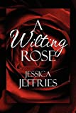 A Wilting Rose, Jessica Jeffries, 1448952697