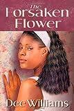 The Forsaken Flower, Dee B. Williams, 1412034183