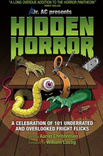 Hidden Horror: A Celebration of 101 Underrated and Overlooked Fright Flicks (Super Scary Stuff)