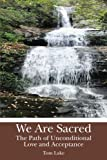 img - for We Are Sacred: The Path of Unconditional Love and Acceptance book / textbook / text book