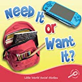 Need It Or Want It? (Little World Social Studies)