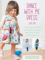 Dance with Me Dress: Three Dress Patterns for Little Girls Including Dress, Smock and Matching Purse
