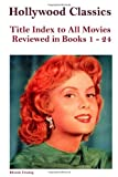 Hollywood Classics Title Index to All Movies Reviewed in Books 1-24, John Howard Reid, 0557720869