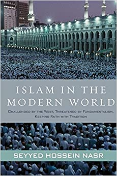 Book Islam in the Modern World: Challenged by the West, Threatened by Fundamentalism, Keeping Faith with Tradition