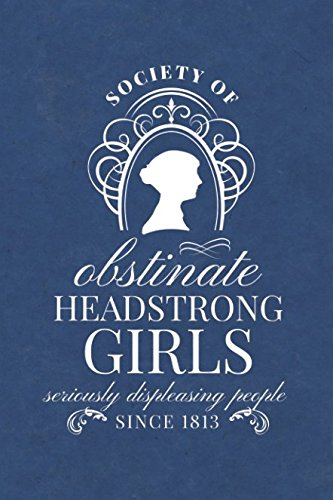 Society for Obstinate Headstrong Girls: Seriously Displeasing People Since 1813 - Jane Austen Journal - Blue Cover - Lined Notebook (Inspired by Jane Austen - Jane Journal Austen