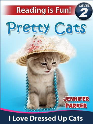 "Pretty Cats: I Love Dressed Up Cats (A ""Reading Is Fun"" Level 2 Reader) by [Parker, Jennifer]"