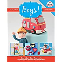 Cute & Easy Cake Toppers for BOYS! (Cute & Easy Cake Toppers Collection) (Volume 11)