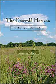 The Emerald Horizon The History Of Nature In Iowa Bur border=