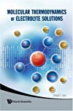Molecular Thermodynamics of Electrolyte Solutions, Rachel Lee and Lloyd L. Lee, 9812814183