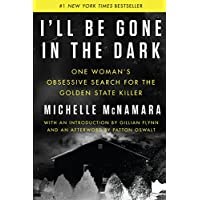 I'll Be Gone in the Dark: One Woman's Obsessive Search...
