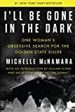 #8: I'll Be Gone in the Dark: One Woman's Obsessive Search for the Golden State Killer