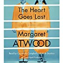 The Heart Goes Last: A Novel Hörbuch von Margaret Atwood Gesprochen von: Cassandra Campbell, Mark Deakins