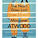 The Heart Goes Last: A Novel | Margaret Atwood