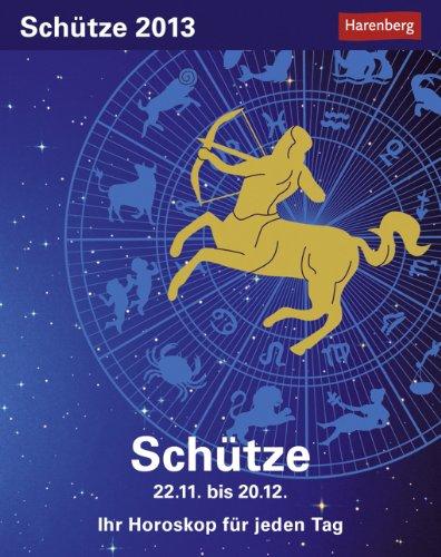 Sternzeichenkalender Schütze 2013: Ih Horoskop für jeden Tag 22. November bis 20. Dezember