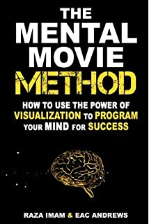 Visualization techniques the best creative visualization techniques the mental movie method how to use the power of visualization to program your mind fandeluxe Choice Image