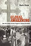 Global Awakening: How 20th-Century Revivals Triggered a Christian Revolution