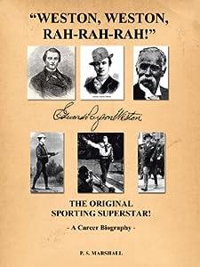 Weston, Weston, Rah, Rah, Rah! - Edward Payson Weston - The Original Sporting Superstar - A Career Biography by P. S. Marshall (2012-12-12)