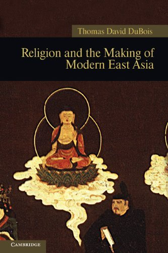 Read Online Religion and the Making of Modern East Asia (New Approaches to Asian History) [Paperback] [2011] 1 Ed. Thomas David DuBois pdf epub