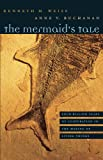 The Mermaid's Tale, Kenneth M. Weiss and Anne V. Buchanan, 0674031938
