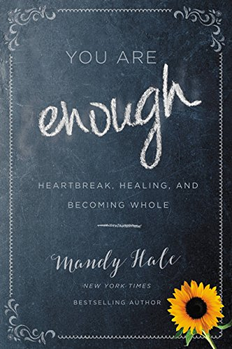 BEST PRICE EVER on this Oct. 2018 Release Bestseller!  You Are Enough: Heartbreak, Healing, and Becoming Whole by Mandy Hale