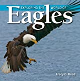 Exploring the World of Eagles, Tracy C. Read, 1554076471