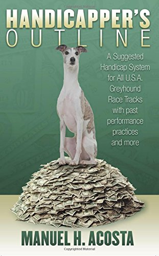 Greyhound Race - Handicapper's Outline: A Suggested Handicap System for All USA Greyhound Racetracks with Past Performance Practices and More
