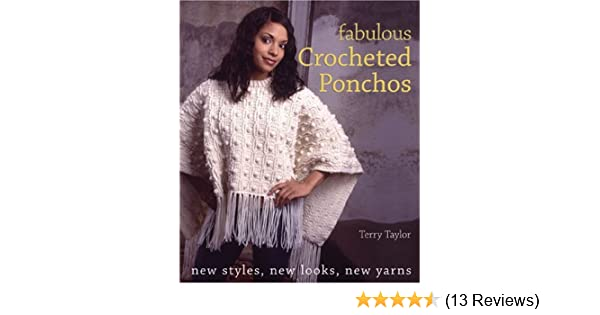 Fabulous Crocheted Ponchos New Styles New Looks New Yarns Terry