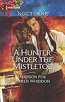 A Hunter Under the Mistletoe: All Is Bright\Heat of a Helios by [Fox, Addison, Whiddon, Karen]