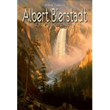 Albert Bierstadt: 131 Masterpieces (Annotated Masterpieces Book 76)